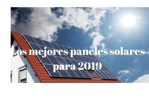CUÁLES SON LOS MEJORES PANELES SOLARES PARA 2019